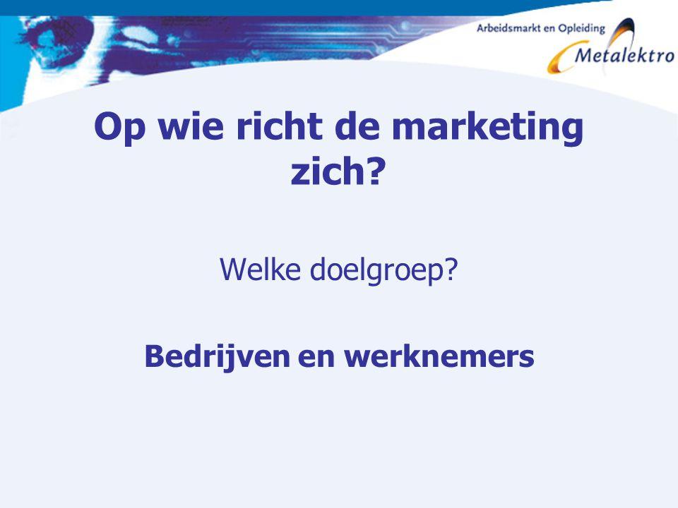 Op wie richt de marketing zich? Welke doelgroep? Bedrijven en werknemers