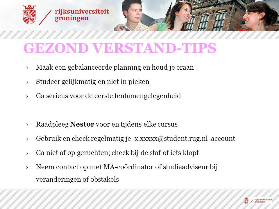 GEZOND VERSTAND-TIPS ›Maak een gebalanceerde planning en houd je eraan ›Studeer gelijkmatig en niet in pieken ›Ga serieus voor de eerste tentamengeleg