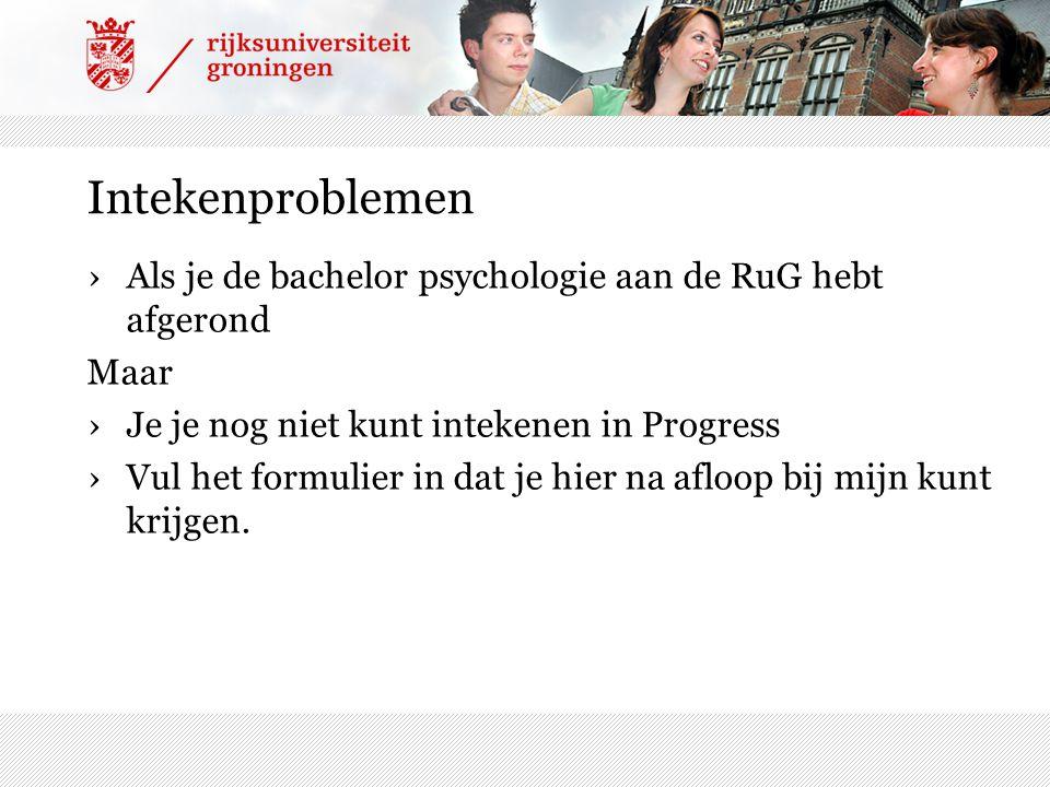 Intekenproblemen ›Als je de bachelor psychologie aan de RuG hebt afgerond Maar ›Je je nog niet kunt intekenen in Progress ›Vul het formulier in dat je