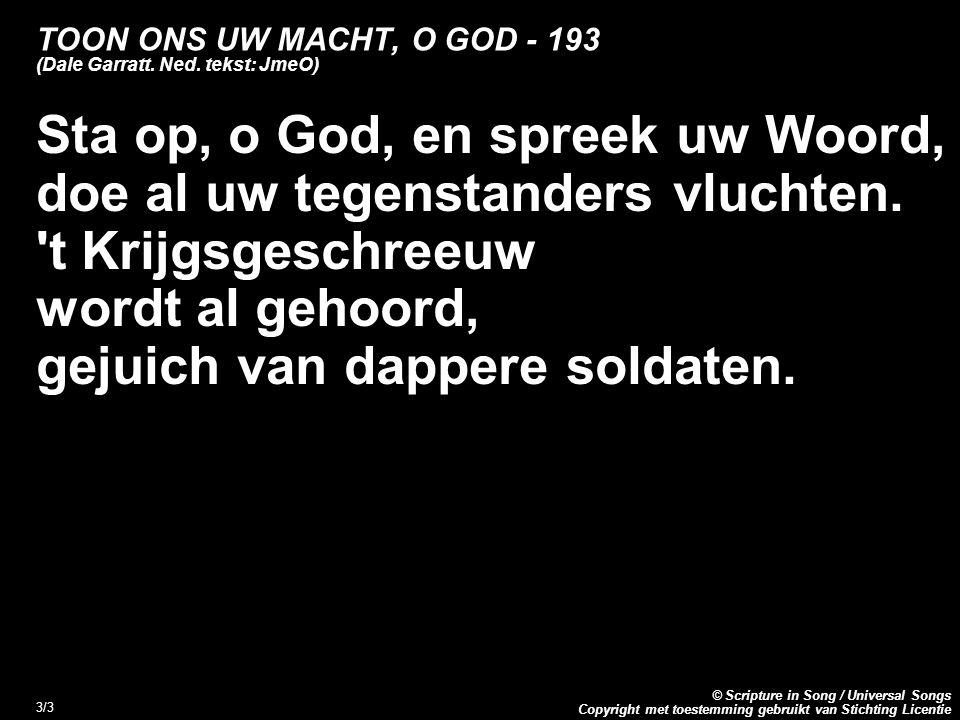 Copyright met toestemming gebruikt van Stichting Licentie © Scripture in Song / Universal Songs 3/3 TOON ONS UW MACHT, O GOD - 193 (Dale Garratt.