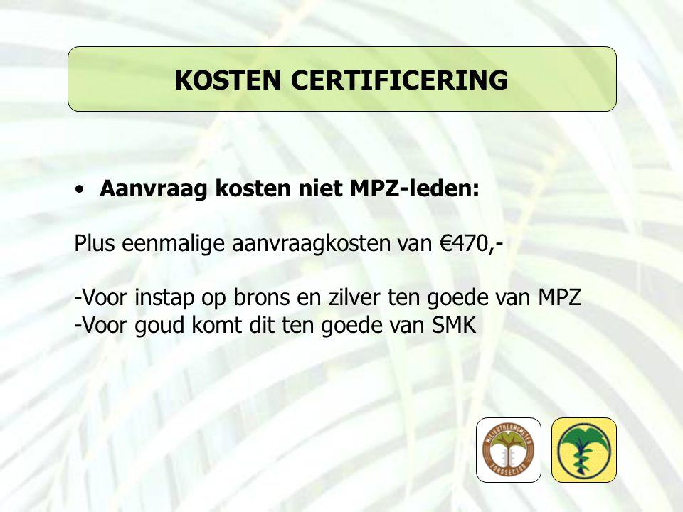 KOSTEN CERTIFICERING Aanvraag kosten niet MPZ-leden: Plus eenmalige aanvraagkosten van €470,- -Voor instap op brons en zilver ten goede van MPZ -Voor goud komt dit ten goede van SMK