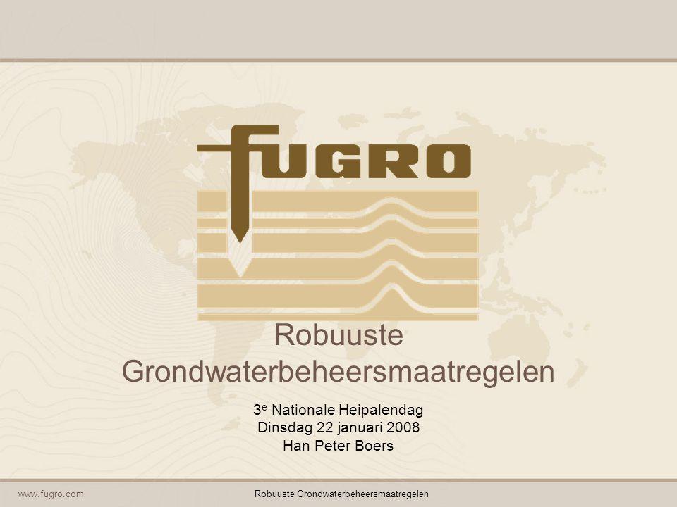 www.fugro.comRobuuste Grondwaterbeheersmaatregelen 3 e Nationale Heipalendag Dinsdag 22 januari 2008 Han Peter Boers