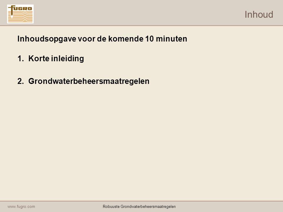 www.fugro.comRobuuste Grondwaterbeheersmaatregelen Inhoud Inhoudsopgave voor de komende 10 minuten 1.