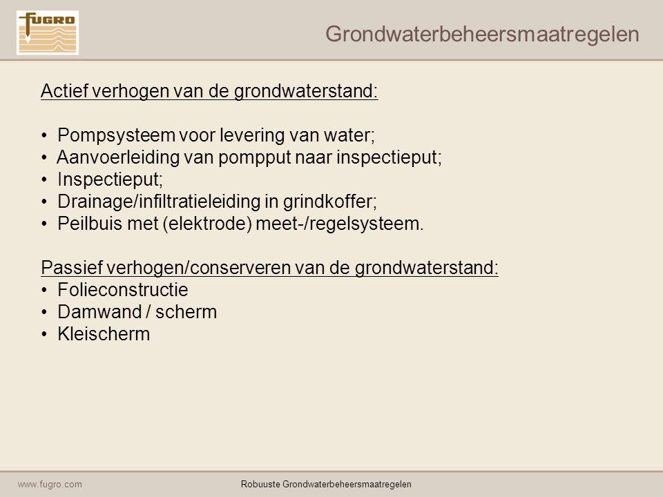 www.fugro.comRobuuste Grondwaterbeheersmaatregelen Grondwaterbeheersmaatregelen Actief verhogen van de grondwaterstand: Pompsysteem voor levering van