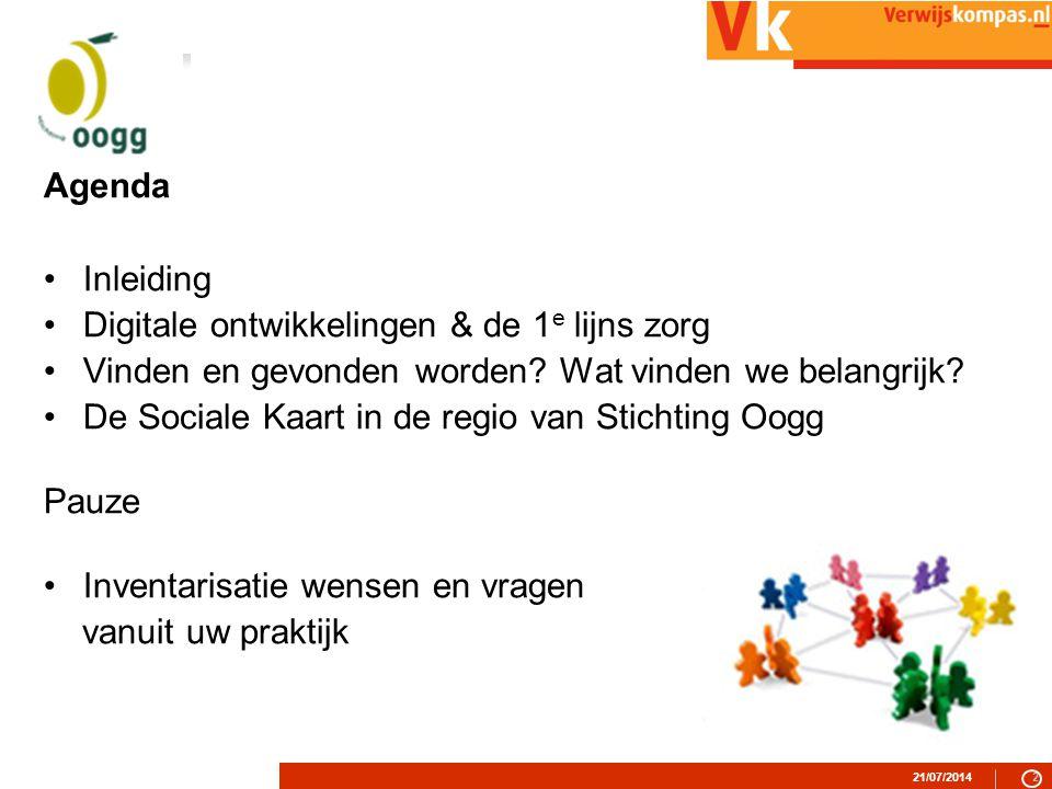 21/07/20142 Agenda Inleiding Digitale ontwikkelingen & de 1 e lijns zorg Vinden en gevonden worden.