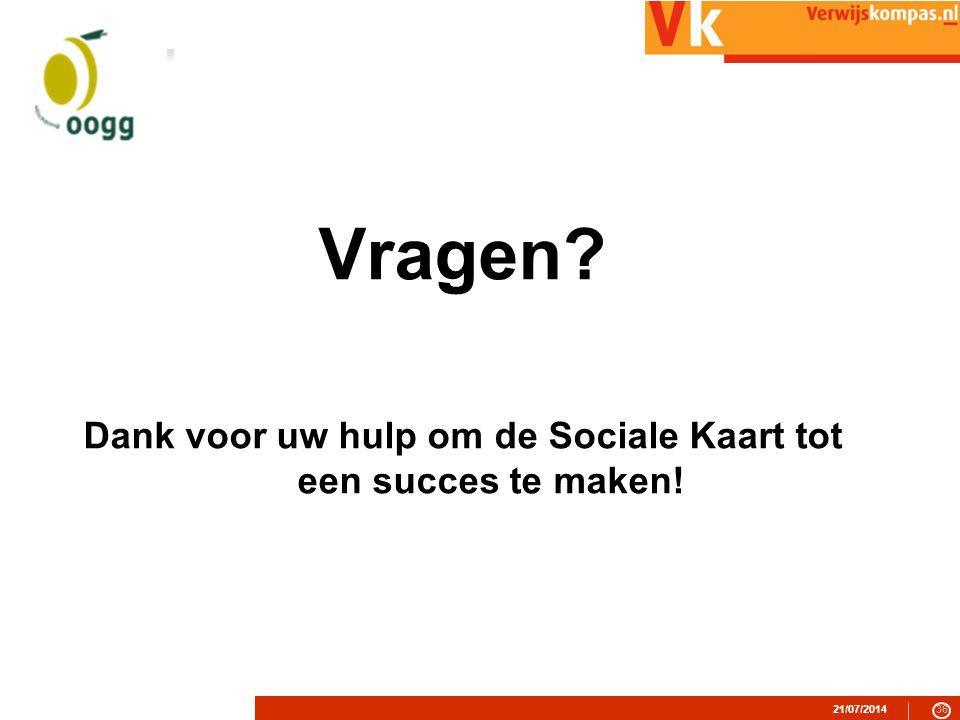 21/07/201436 Vragen? Dank voor uw hulp om de Sociale Kaart tot een succes te maken!