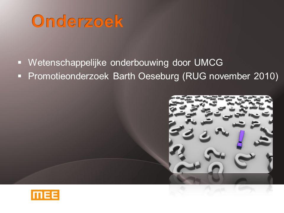  Wetenschappelijke onderbouwing door UMCG  Promotieonderzoek Barth Oeseburg (RUG november 2010)