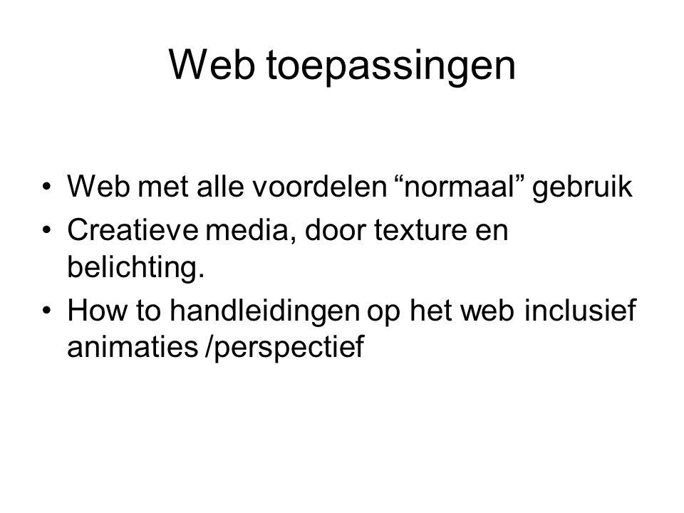"""Web toepassingen Web met alle voordelen """"normaal"""" gebruik Creatieve media, door texture en belichting. How to handleidingen op het web inclusief anima"""