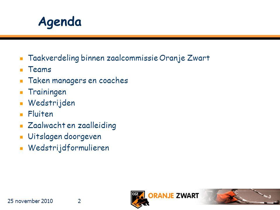 25 november 2010 2 Agenda Taakverdeling binnen zaalcommissie Oranje Zwart Teams Taken managers en coaches Trainingen Wedstrijden Fluiten Zaalwacht en