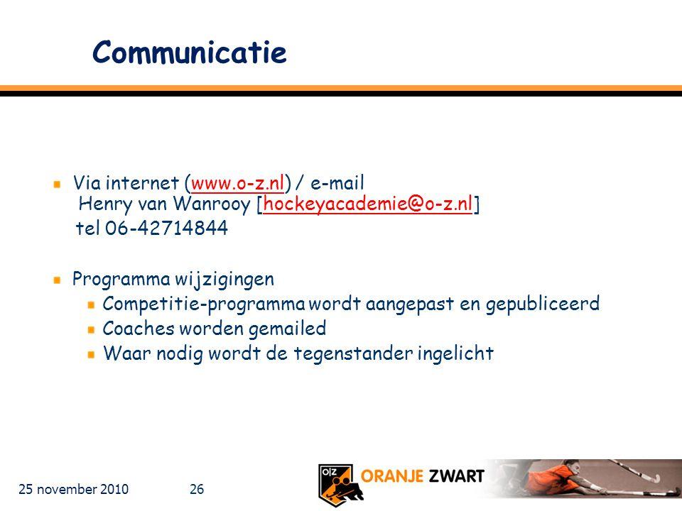 25 november 2010 26 Communicatie Via internet (www.o-z.nl) / e-mail Henry van Wanrooy [hockeyacademie@o-z.nl]www.o-z.nlhockeyacademie@o-z.nl tel 06-42