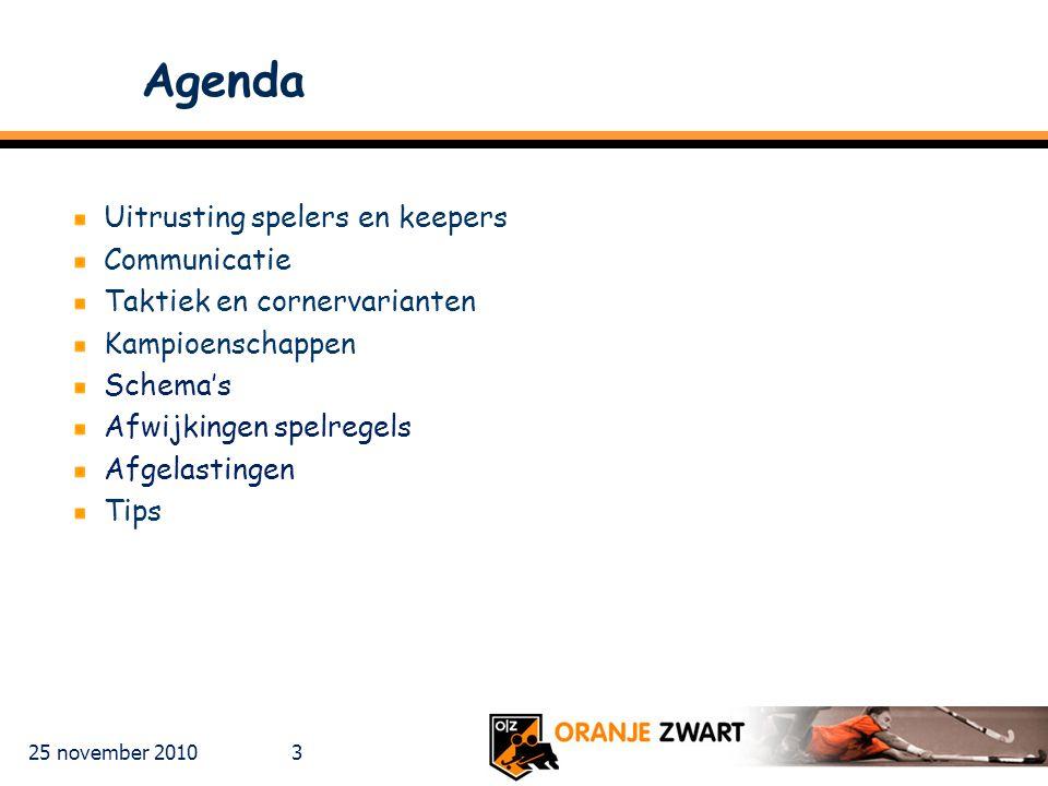 25 november 2010 3 Agenda Uitrusting spelers en keepers Communicatie Taktiek en cornervarianten Kampioenschappen Schema's Afwijkingen spelregels Afgel
