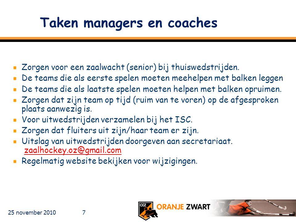 25 november 2010 7 Taken managers en coaches Zorgen voor een zaalwacht (senior) bij thuiswedstrijden. De teams die als eerste spelen moeten meehelpen