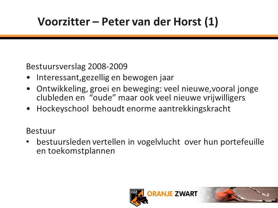 Voorzitter – Peter van der Horst (1) Bestuursverslag 2008-2009 Interessant,gezellig en bewogen jaar Ontwikkeling, groei en beweging: veel nieuwe,voora