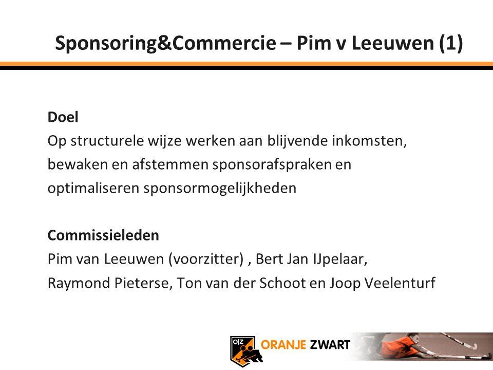 Sponsoring&Commercie – Pim v Leeuwen (1) Doel Op structurele wijze werken aan blijvende inkomsten, bewaken en afstemmen sponsorafspraken en optimalise