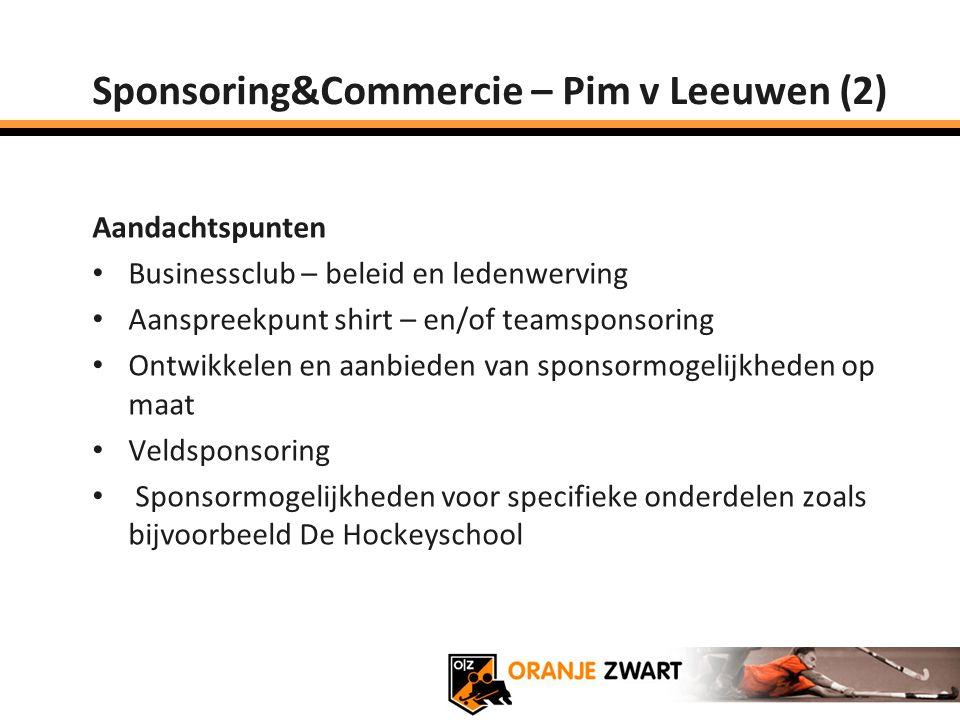 Sponsoring&Commercie – Pim v Leeuwen (2) Aandachtspunten Businessclub – beleid en ledenwerving Aanspreekpunt shirt – en/of teamsponsoring Ontwikkelen