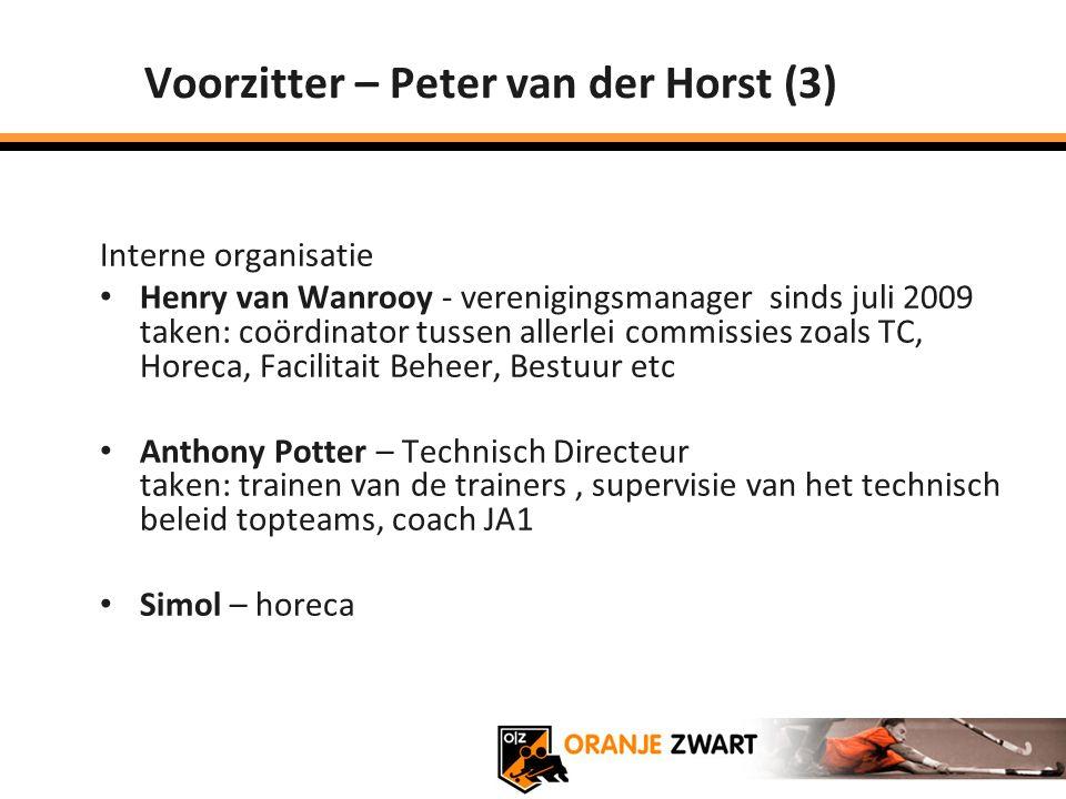 Voorzitter – Peter van der Horst (3) Interne organisatie Henry van Wanrooy - verenigingsmanager sinds juli 2009 taken: coördinator tussen allerlei com