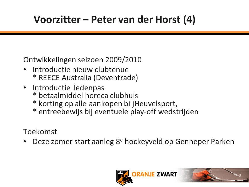 Voorzitter – Peter van der Horst (4) Ontwikkelingen seizoen 2009/2010 Introductie nieuw clubtenue * REECE Australia (Deventrade) Introductie ledenpas