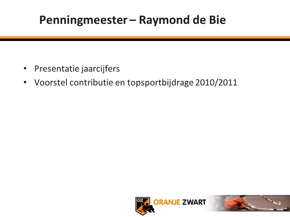 Penningmeester – Raymond de Bie Presentatie jaarcijfers Voorstel contributie en topsportbijdrage 2010/2011
