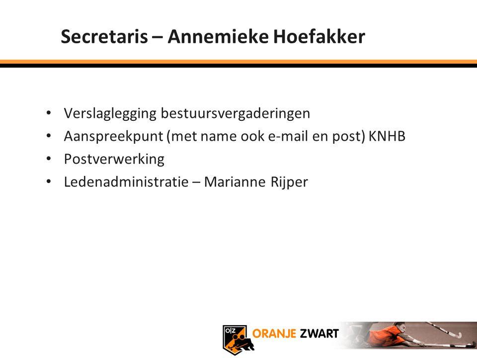 Secretaris – Annemieke Hoefakker Verslaglegging bestuursvergaderingen Aanspreekpunt (met name ook e-mail en post) KNHB Postverwerking Ledenadministrat