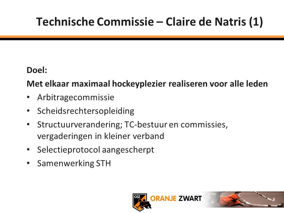 Technische Commissie – Claire de Natris (1) Doel: Met elkaar maximaal hockeyplezier realiseren voor alle leden Arbitragecommissie Scheidsrechtersoplei