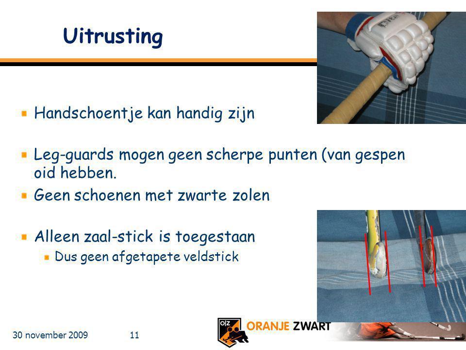 30 november 2009 11 Uitrusting Handschoentje kan handig zijn Leg-guards mogen geen scherpe punten (van gespen oid hebben. Geen schoenen met zwarte zol