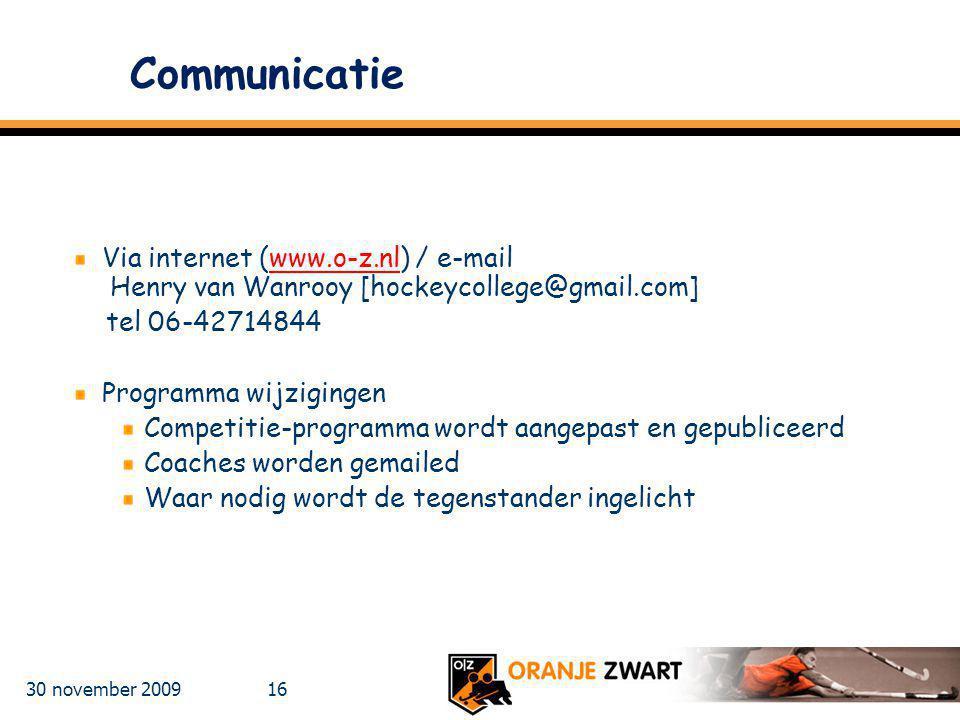 30 november 2009 16 Communicatie Via internet (www.o-z.nl) / e-mail Henry van Wanrooy [hockeycollege@gmail.com]www.o-z.nl tel 06-42714844 Programma wi