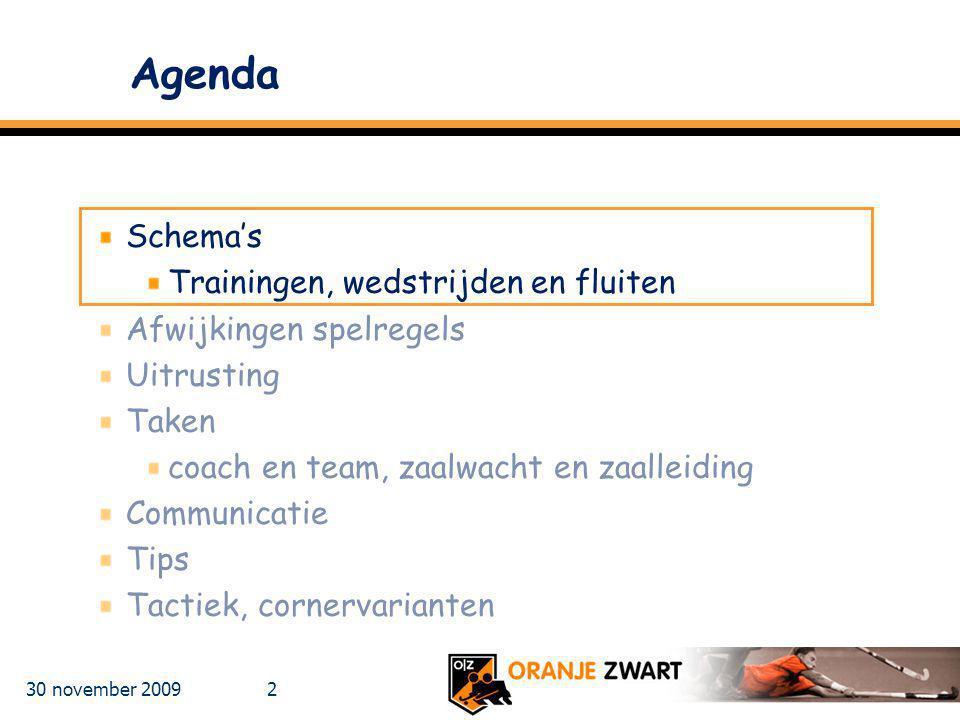 30 november 2009 2 Agenda Schema's Trainingen, wedstrijden en fluiten Afwijkingen spelregels Uitrusting Taken coach en team, zaalwacht en zaalleiding
