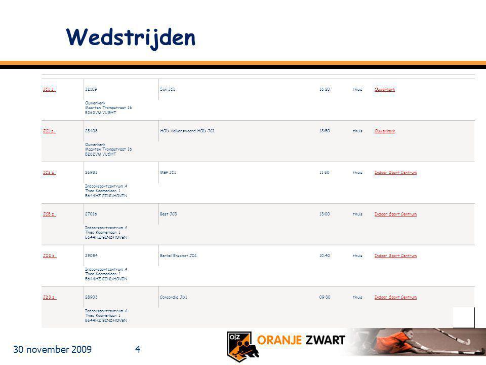 30 november 2009 4 Wedstrijden JC1 z 32109 Son JC1 16:20 thuis Ouwerkerk Ouwerkerk Maarten Trompstraat 16 5262VM VUGHT JC1 z 28408 HOD Valkenswaard HO
