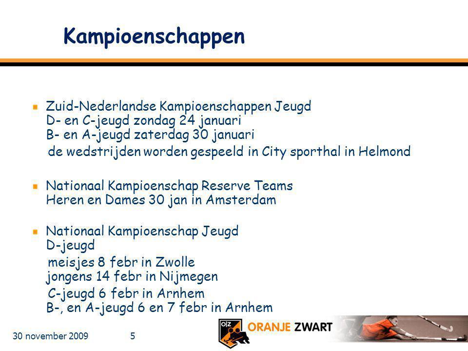 30 november 2009 5 Kampioenschappen Zuid-Nederlandse Kampioenschappen Jeugd D- en C-jeugd zondag 24 januari B- en A-jeugd zaterdag 30 januari de wedst