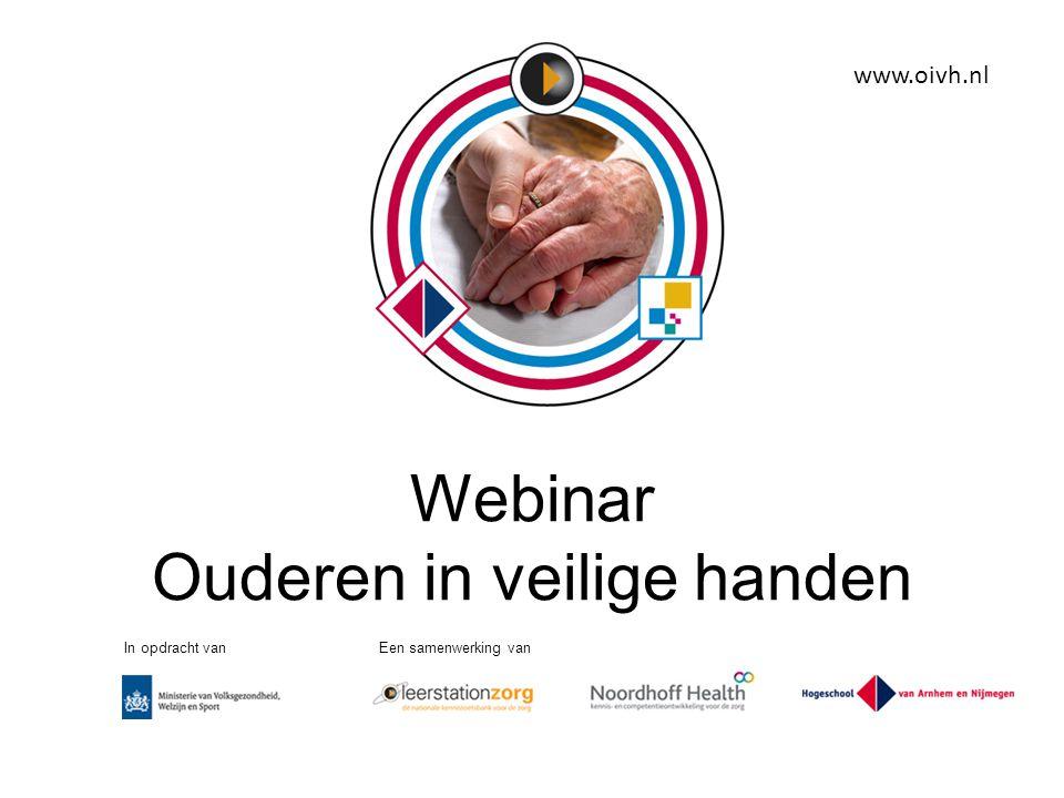 Webinar Ouderen in veilige handen In opdracht vanEen samenwerking van www.oivh.nl