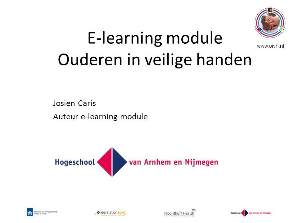 www.oivh.nl Josien Caris Auteur e-learning module E-learning module Ouderen in veilige handen
