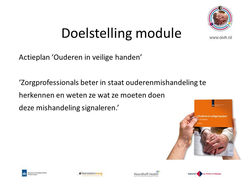 Doelstelling module Actieplan 'Ouderen in veilige handen' 'Zorgprofessionals beter in staat ouderenmishandeling te herkennen en weten ze wat ze moeten