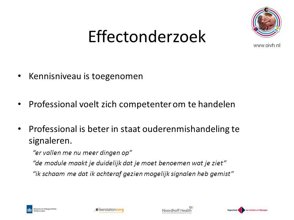 Effectonderzoek Kennisniveau is toegenomen Professional voelt zich competenter om te handelen Professional is beter in staat ouderenmishandeling te si