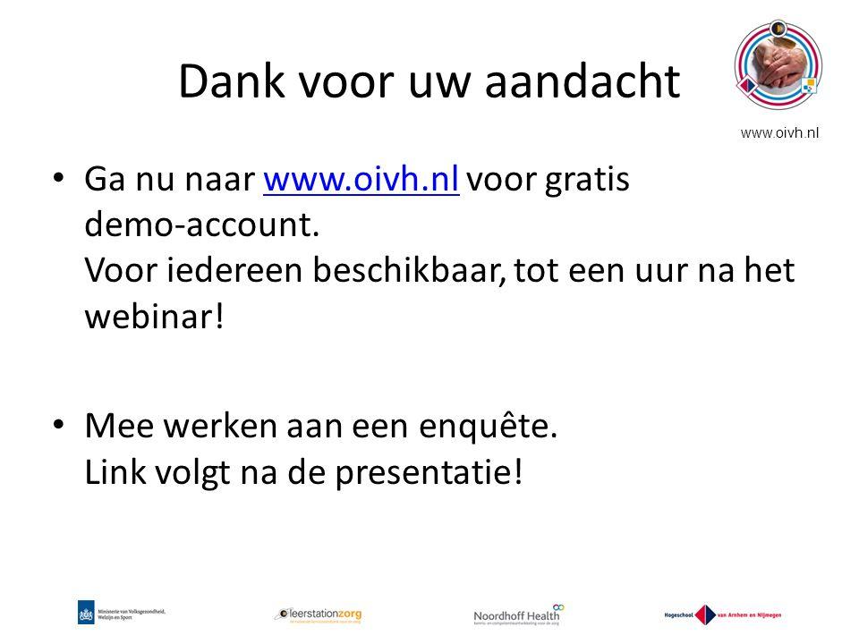 www.oivh.nl Dank voor uw aandacht Ga nu naar www.oivh.nl voor gratis demo-account. Voor iedereen beschikbaar, tot een uur na het webinar!www.oivh.nl M