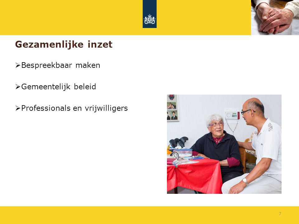 Gezamenlijke inzet  Bespreekbaar maken  Gemeentelijk beleid  Professionals en vrijwilligers 7