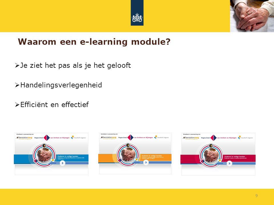 Waarom een e-learning module?  Je ziet het pas als je het gelooft  Handelingsverlegenheid  Efficiënt en effectief 9