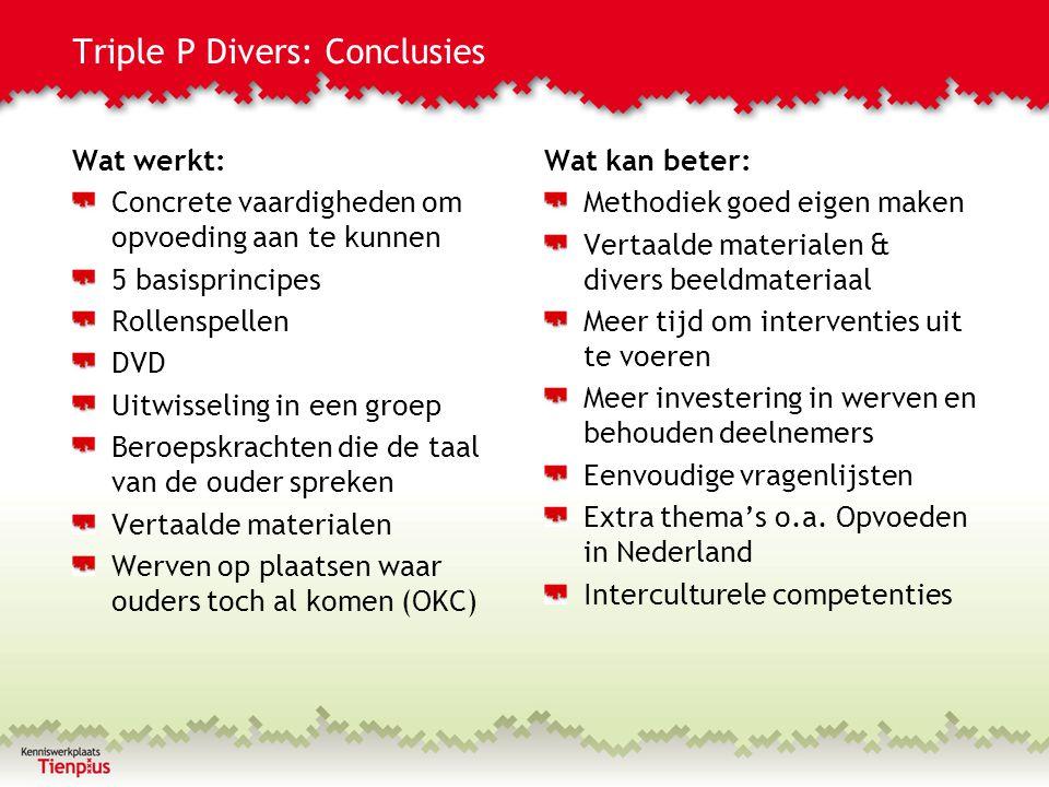 Triple P Divers: Conclusies Wat werkt: Concrete vaardigheden om opvoeding aan te kunnen 5 basisprincipes Rollenspellen DVD Uitwisseling in een groep B