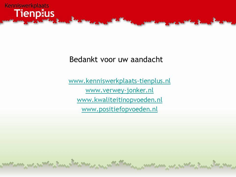 Bedankt voor uw aandacht www.kenniswerkplaats-tienplus.nl www.verwey-jonker.nl www.kwaliteitinopvoeden.nl www.positiefopvoeden.nl