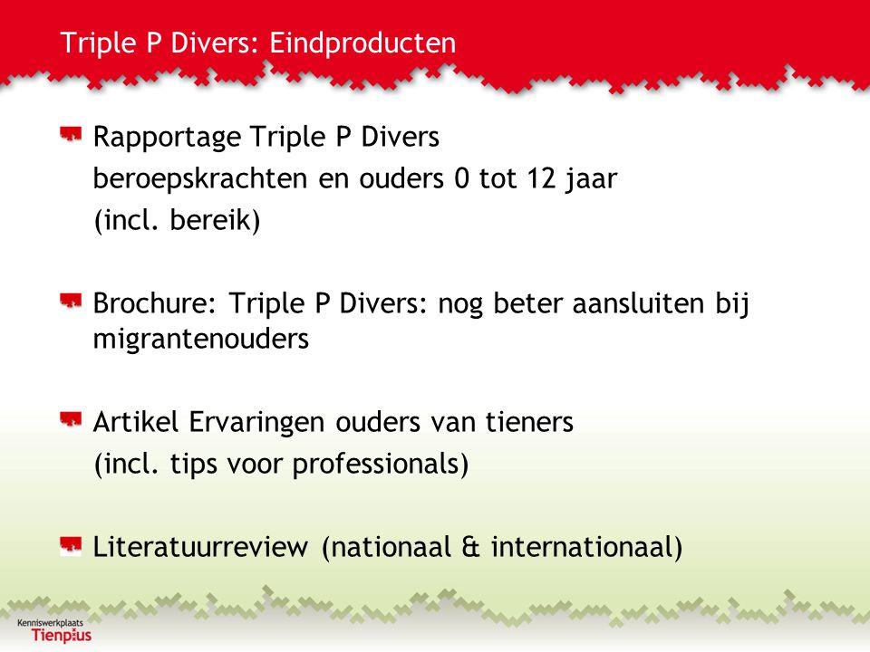 Triple P Divers: Eindproducten Rapportage Triple P Divers beroepskrachten en ouders 0 tot 12 jaar (incl. bereik) Brochure: Triple P Divers: nog beter