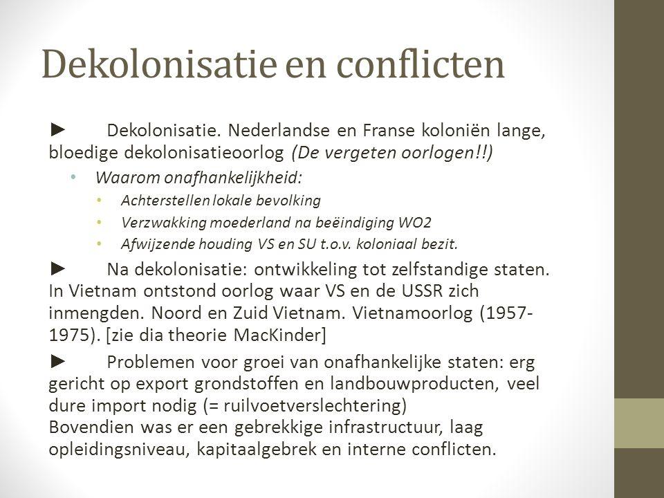 ► Dekolonisatie. Nederlandse en Franse koloniën lange, bloedige dekolonisatieoorlog (De vergeten oorlogen!!) Waarom onafhankelijkheid: Achterstellen l