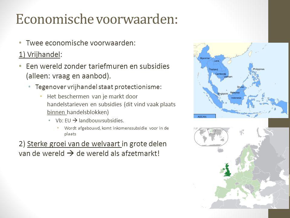 Economische voorwaarden: Twee economische voorwaarden: 1) Vrijhandel: Een wereld zonder tariefmuren en subsidies (alleen: vraag en aanbod). Tegenover