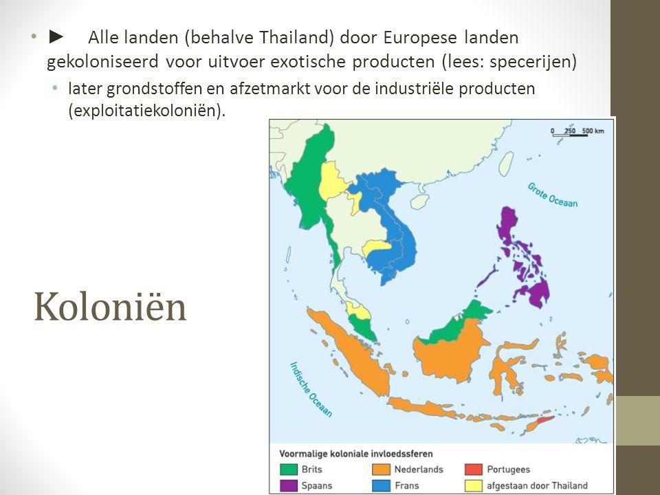 ► Alle landen (behalve Thailand) door Europese landen gekoloniseerd voor uitvoer exotische producten (lees: specerijen) later grondstoffen en afzetmar