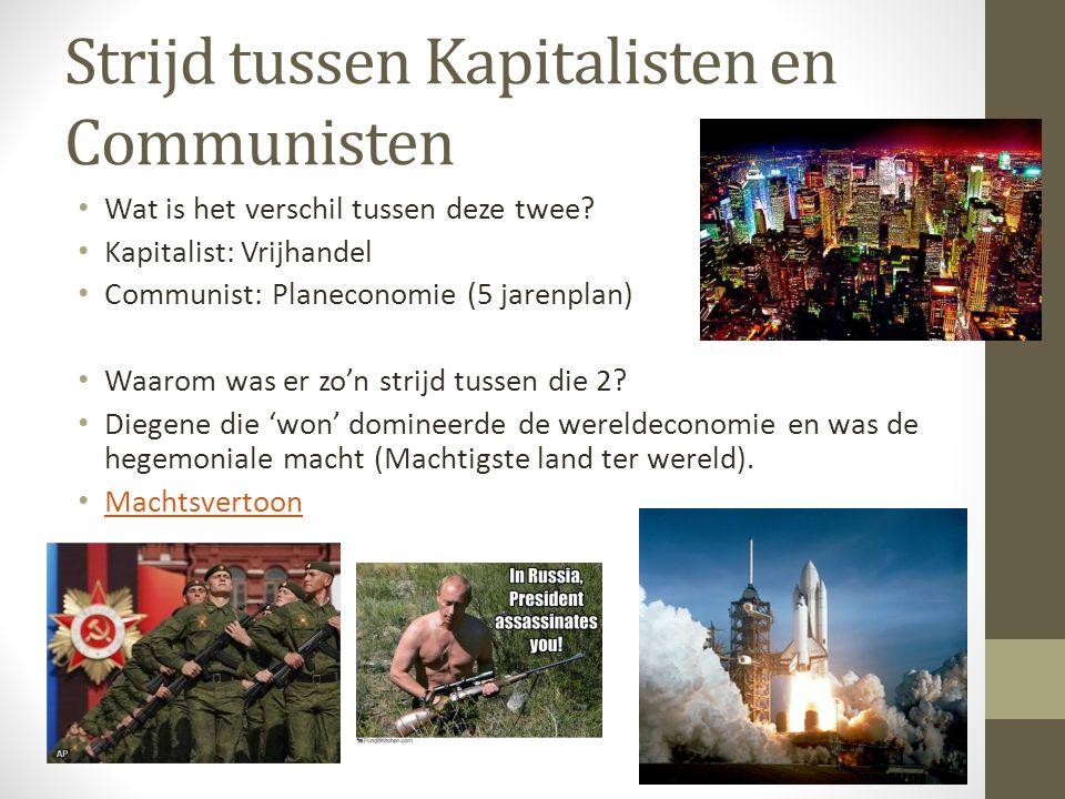 Strijd tussen Kapitalisten en Communisten Wat is het verschil tussen deze twee? Kapitalist: Vrijhandel Communist: Planeconomie (5 jarenplan) Waarom wa