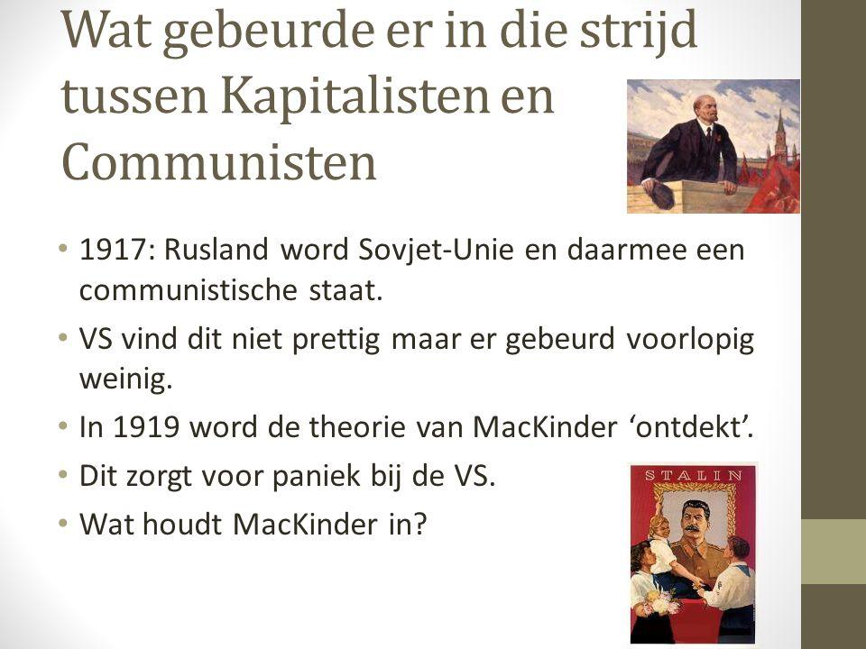 Wat gebeurde er in die strijd tussen Kapitalisten en Communisten 1917: Rusland word Sovjet-Unie en daarmee een communistische staat. VS vind dit niet