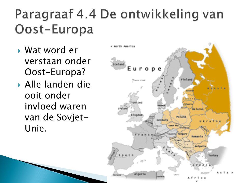 Wat word er verstaan onder Oost-Europa?  Alle landen die ooit onder invloed waren van de Sovjet- Unie.