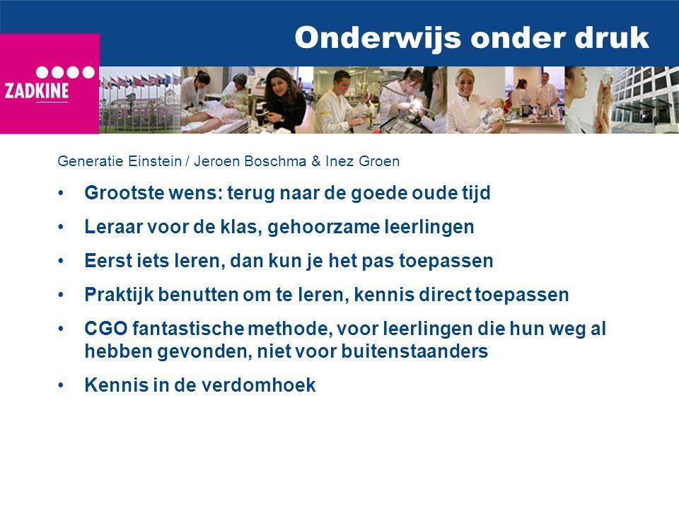 Onderwijs onder druk Generatie Einstein / Jeroen Boschma & Inez Groen Grootste wens: terug naar de goede oude tijd Leraar voor de klas, gehoorzame lee