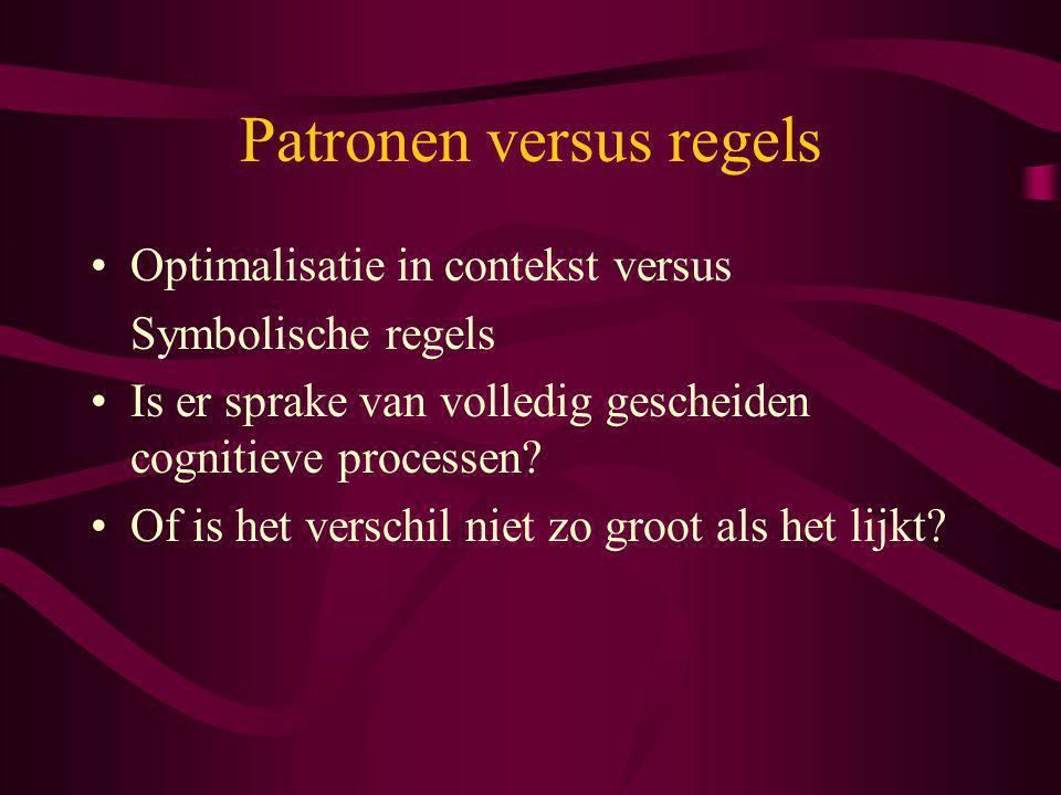 Patronen versus regels Optimalisatie in contekst versus Symbolische regels Is er sprake van volledig gescheiden cognitieve processen? Of is het versch