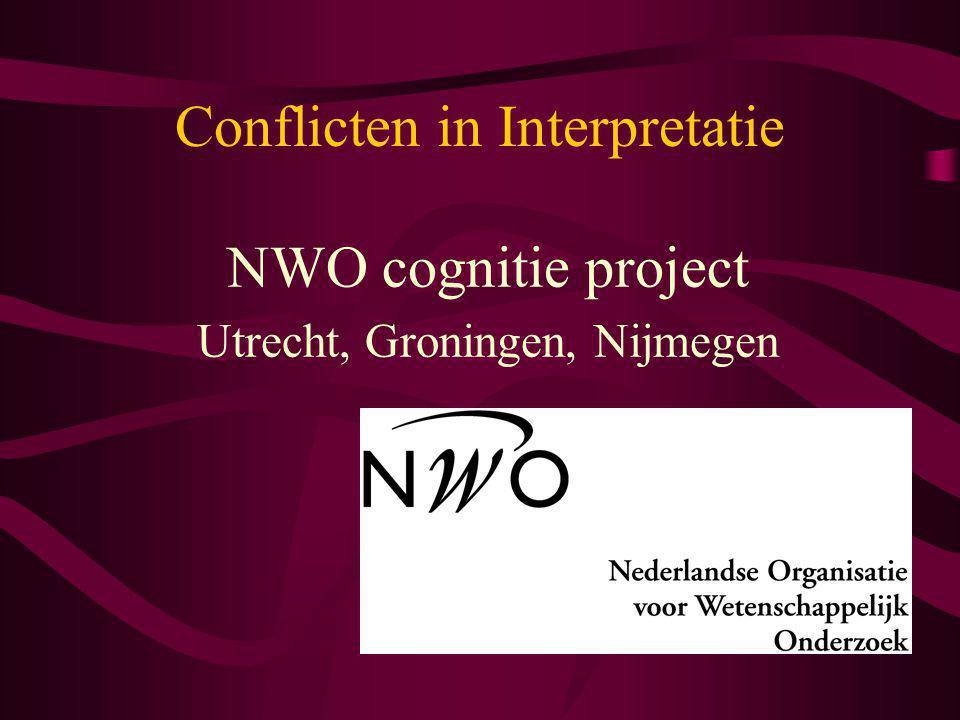 Conflicten in Interpretatie NWO cognitie project Utrecht, Groningen, Nijmegen