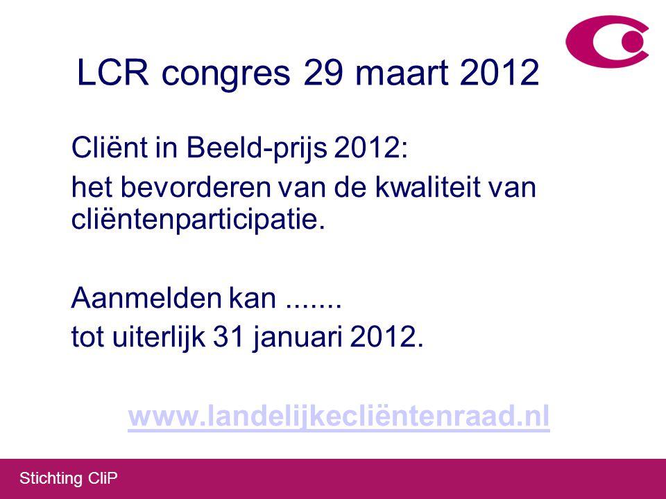 Stichting CliP LCR congres 29 maart 2012 Cliënt in Beeld-prijs 2012: het bevorderen van de kwaliteit van cliëntenparticipatie.