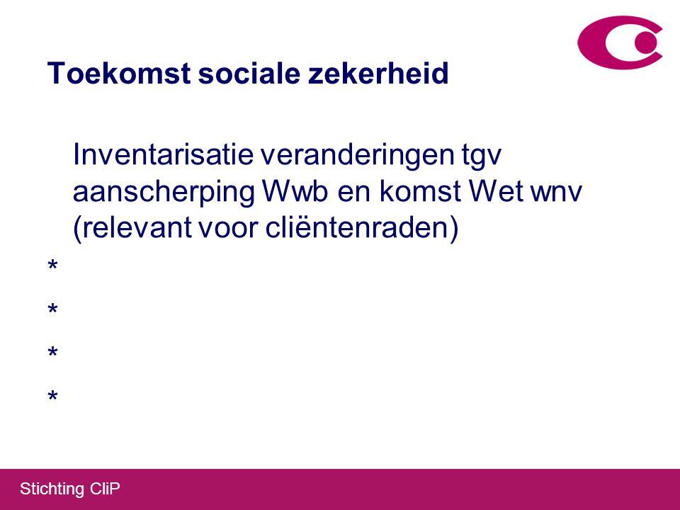 Stichting CliP Toekomst sociale zekerheid Inventarisatie veranderingen tgv aanscherping Wwb en komst Wet wnv (relevant voor cliëntenraden) *